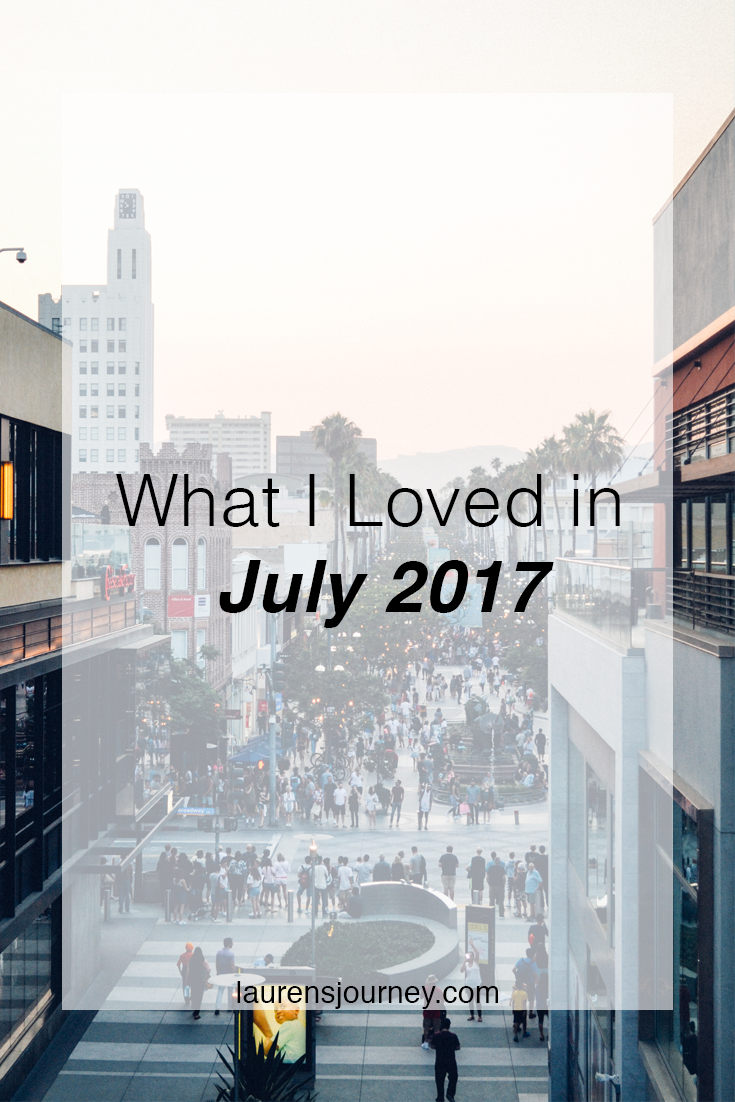 What I Loved in July 2017 // laurensjourney.com