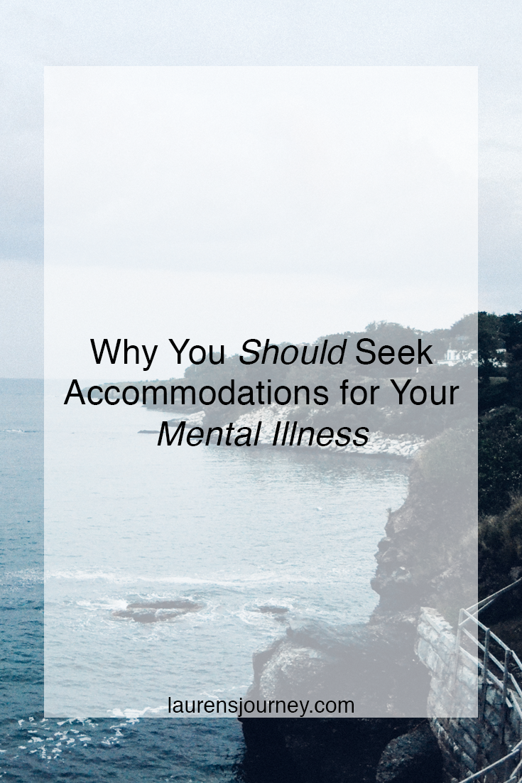 Why You Should Seek Accommodations for Your Mental Illness // http://laurensjourney.com