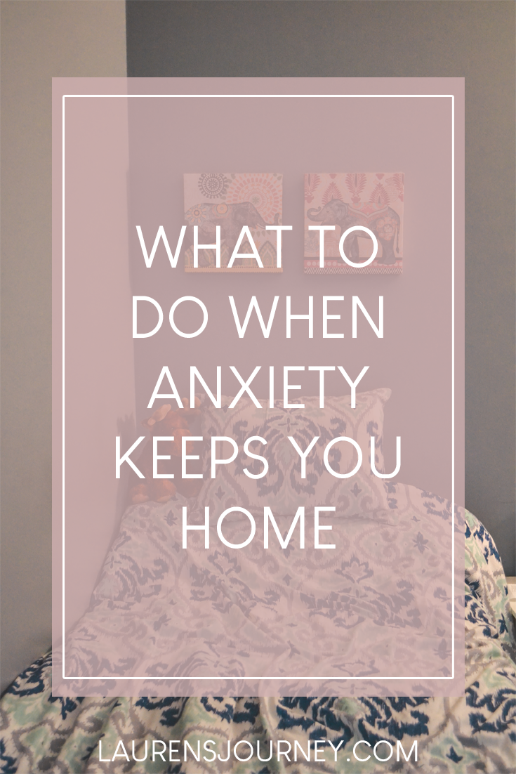 What to Do When Anxiety Keeps You Home - Lauren's Journey
